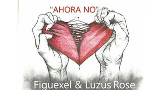 Ahora No - Figuexel FT. Luzus Rose | Latin Music |