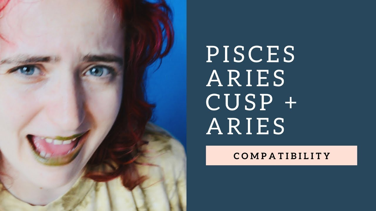 Pisces aries cusp and aries compatibility