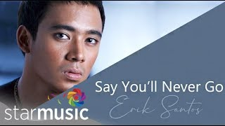 Erik Santos - Say You'll Never Go (Audio) 🎵 | Your Love