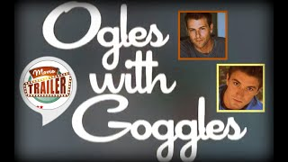 Ogles WIth Goggles- Short Film Trailer