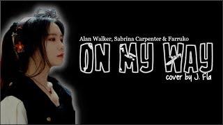 Alan Walker, Sabrina Carpenter & Farruko - On My Way (J. Fla cover)(Lyrics)
