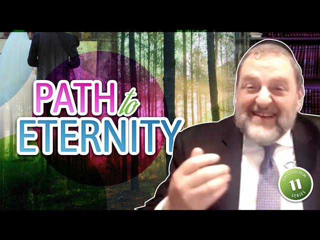 Path to Eternity (Shidduch Series #11) (Ep. 125)