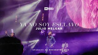 Ya No Soy Esclavo - Julio Melgar - En Vivo Desde Encuentro 2018
