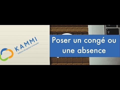 KAMMI Poser un congé ou une absence (version 2018) La version 2019 arrive et sera bientôt disponible