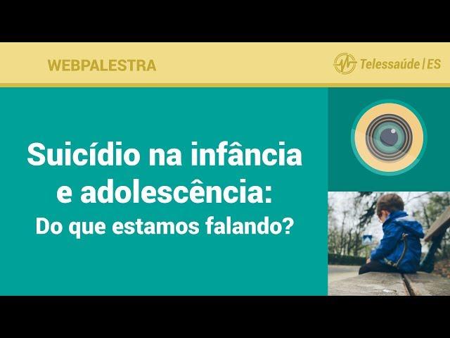 WebPalestra: Suicídio na Infância e Adolescência - Do que estamos falando?