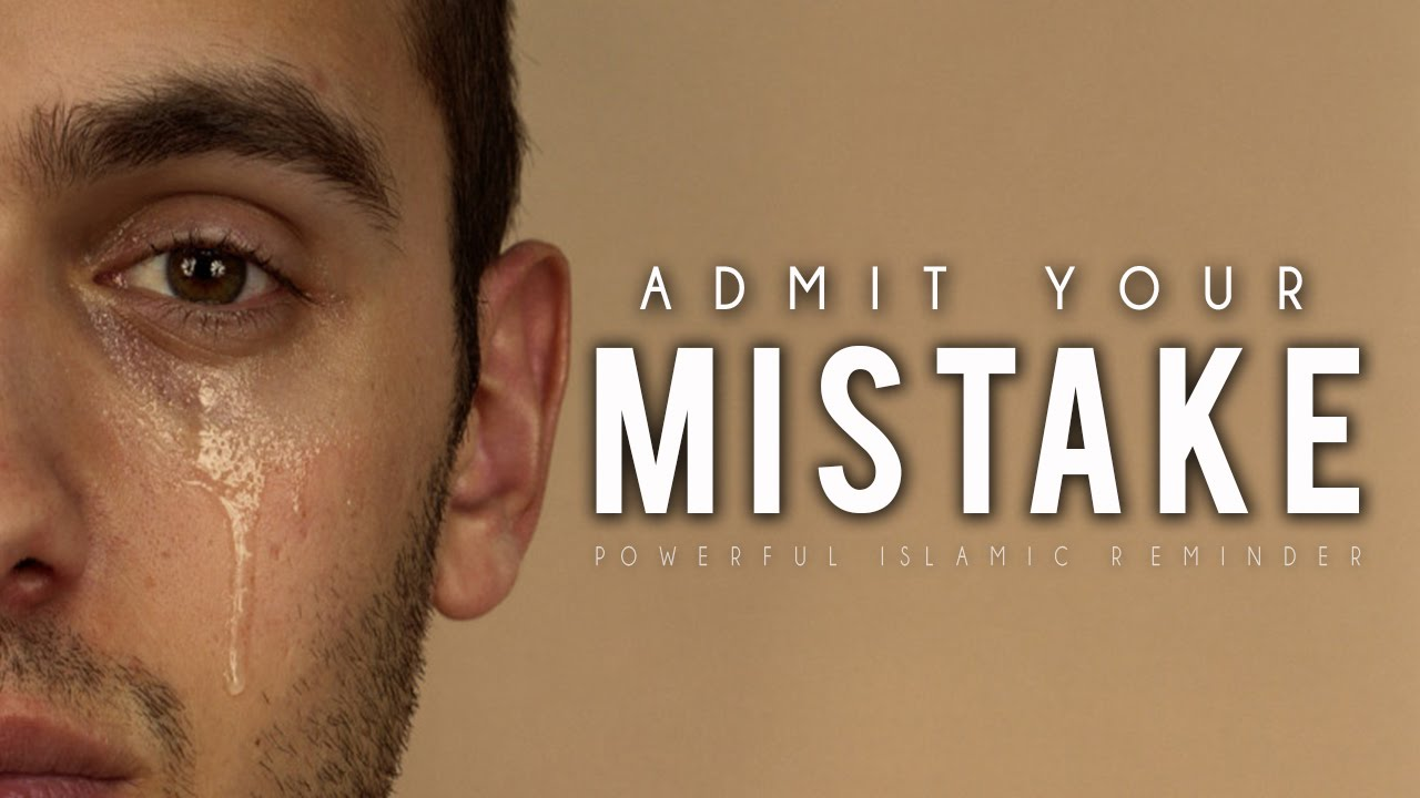 Admit Your Mistake ᴴᴰ - Powerful Islamic Reminder
