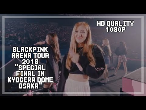 """[HD] [1080p] BLACKPINK ARENA TOUR 2018 """"SPECIAL FINAL IN KYOCERA DOME OSAKA"""""""