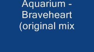 Aquarium - Braveheart (Original Mix)
