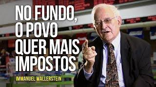 Immanuel Wallerstein - No fundo, o povo quer mais impostos