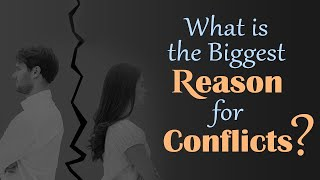 What is the Biggest Reason for Conflicts?