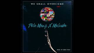 We Shall Overcome (remix) - Pete Menz ft Melcube [Prod by Obed Otoo]