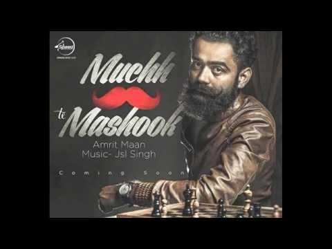 Muchh Te Mashook (FULL SONG) Amrit Maan (HD) Official    Ft. Jsl Singh    New Punjabi Song