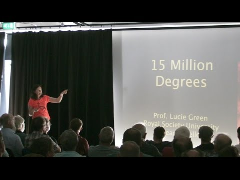 Prof Lucie Green: 15 Million Degrees:  Journey to the Centre of the Sun (45 min)