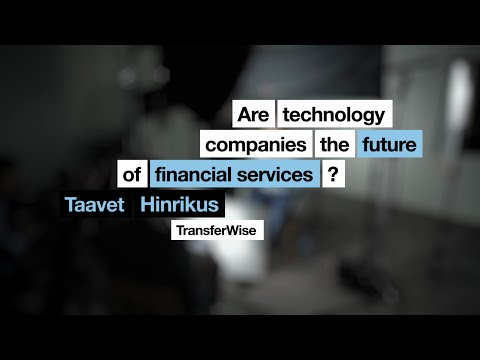 Are technology companies the future of financial services | Taavet Hinrikus | TransferWise