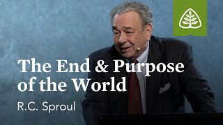 R.C. Sproul: The End & Purpose of the World