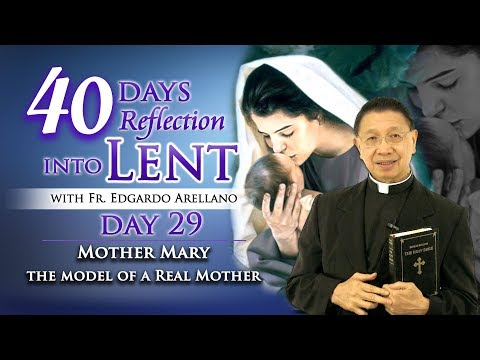 40 Days Reflection into Lent    DAY 29  Mother Mary the MODEL of a Real Mother