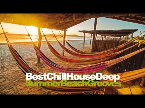 The Best Chill House - Deep Summer Beach Groove Mixed - H.Q. NON STOP MUSIC