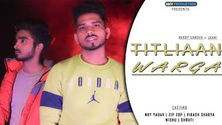 Titliaan Warga | Harrdy Sandhu ft Jaani | Titlian 2 | Cover Song | Nky Production