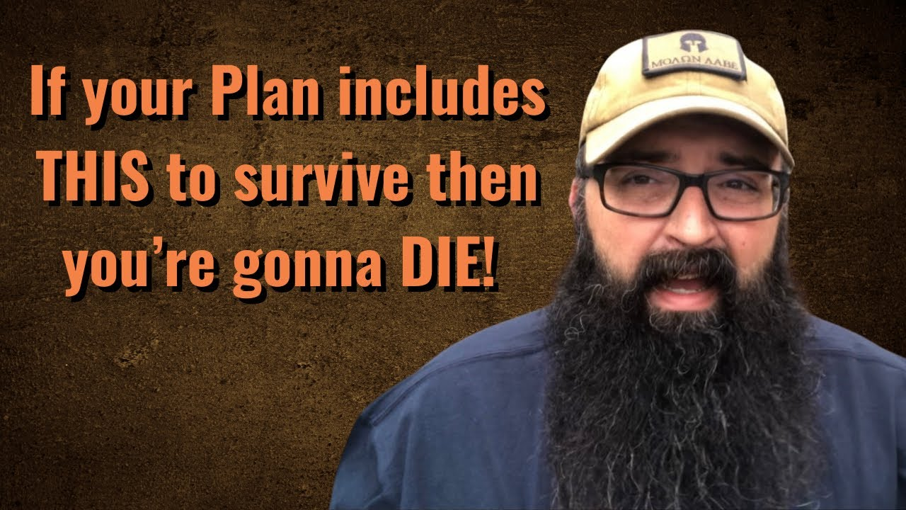 If your PLAN includes THIS to survive then you're gonna DIE!