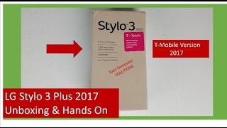 LG Stylo 3 Plus 2017 Unboxing & Hands On   T-Mobile Version