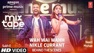 Making of Wah Wai/Nikle Currant★ Ep 1 | Neeti M, Sukh E | Mixtape Punjabi Season 2