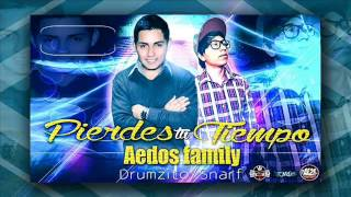 Pierdes tu Tiempo - Aedos Family ( Drumzito - Snarf ) / Sencillo 2014♥