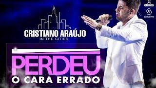 Perdeu O Cara Errado - Cristiano Araújo - (DVD In The Cities) Ao Vivo Em Cuiabá HD