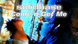 Solid Base - Come'n Get Me (Official)