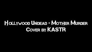 Hollywood Undead - Mother Murder (cover by KASTR) thumbnail
