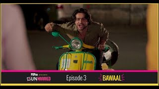 Unmarried | Episode - 3 Bawaal | Webseries | POPxo