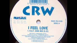CRW - I Feel Love R A F Zone Mix