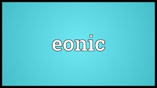 Eonic Meaning