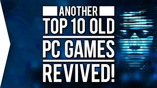 ANOTHER Top 10 Old PC Games ► Revived/Remade/Modded!