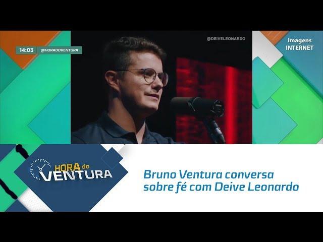 Bruno Ventura conversa sobre fé com Deive Leonardo - Bloco 01