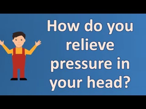 How do you relieve pressure in your head ? | Health Channel