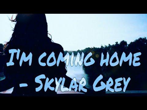 Skyler Grey- I'm Coming Home {Lyrics }