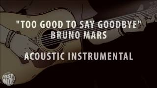 TOO GOOD TO SAY GOODBYE - BRUNO MARS (ACOUSTIC INSTRUMENTAL / COVER / KARAOKE + LYRICS & CHORDS)
