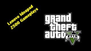 Grand Theft Auto 5 GTA V Gameplay on Lenovo IdeaPad Z500 nVidia GT740M