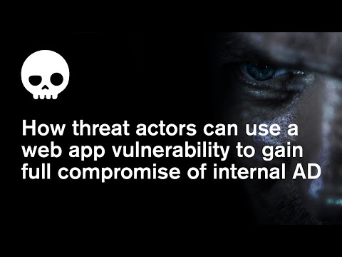 Webinar: How threat actors can use a web app vulnerability to gain full compromise of internal AD