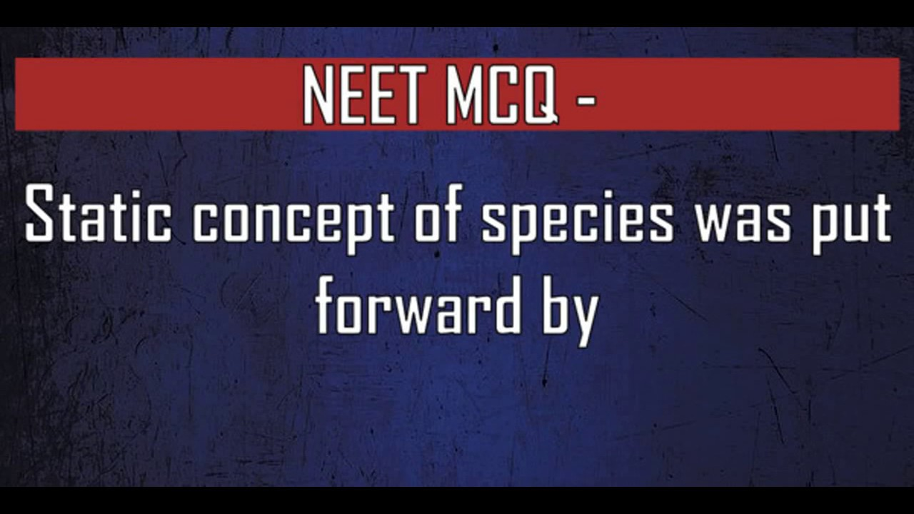 NEET MCQ Static concept of species was put forward by