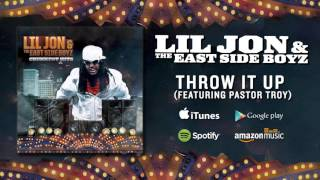 Lil Jon & The East Side Boyz - Throw It Up (featuring Pastor Troy)