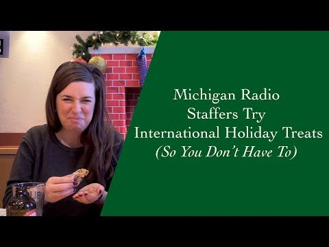 Michigan Radio Staffers Try International Holiday Treats (So You Don't Have To)
