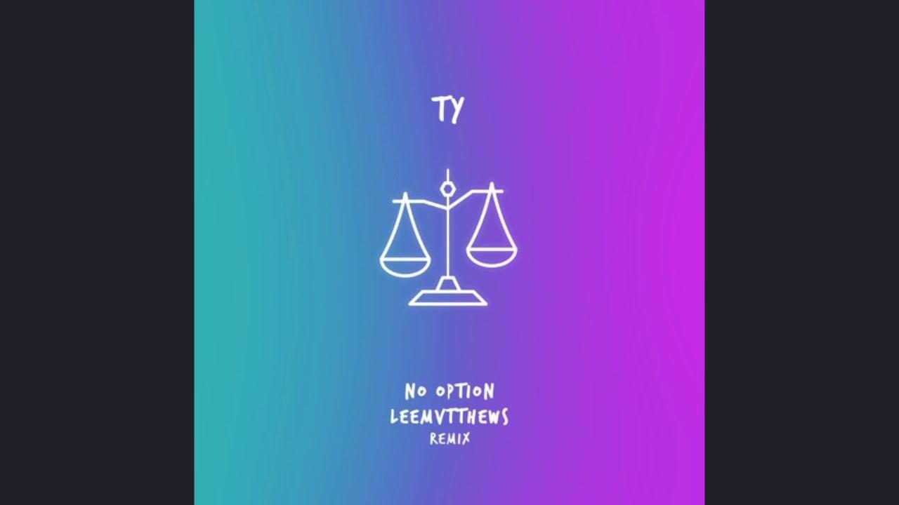 Ty No Option Lee Mvtthews Remix
