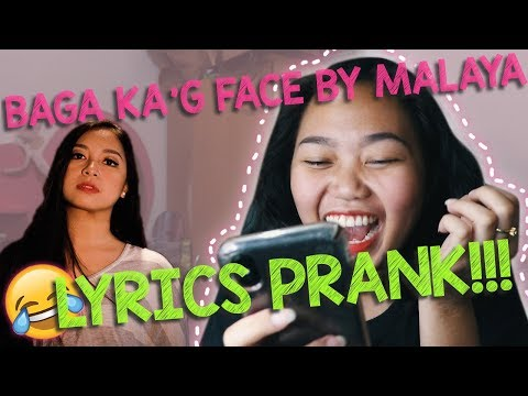 BAGA KAG FACE by MALAYA LYRICS PRANK!!!