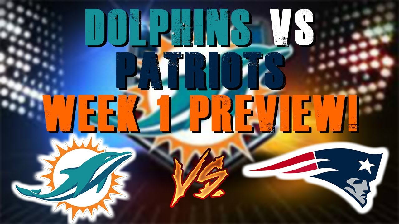 Miami Dolphins Vs New England Patriots Week 1 Preview Youtube