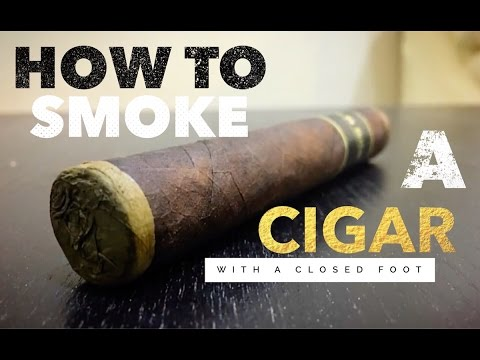 How to Smoke a Cigar with a Closed Foot - Cigar Smoking Tips