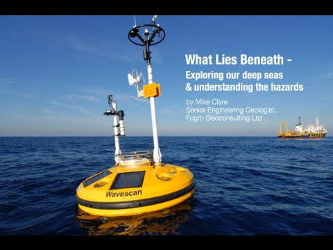 "Mike Clare: ""What lies beneath - exploring our deep seas and understanding the hazards"""