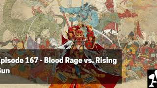 BGA Episode 167 - Blood Rage vs. Rising Sun