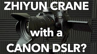 Zhiyun Crane with a Canon DSLR?