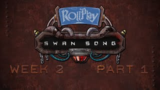 RollPlay Swan Song - Week 2, Part 1